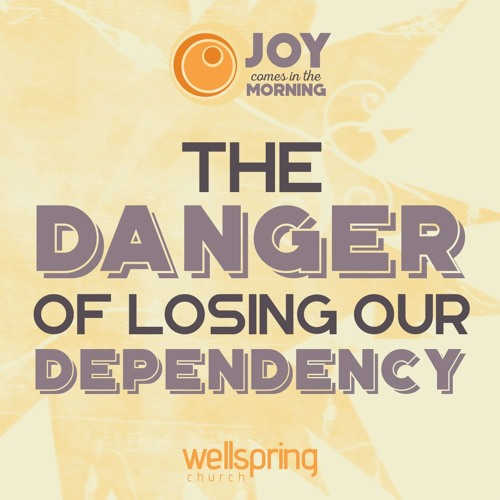 The Danger In Losing Dependency | Pastor Steve Gibson 1.22.2017