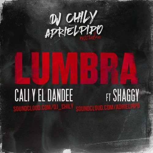 Cali y El Dandee Ft. Shaggy - Lumbra (Dj Chily & Adri El Pipo Extended Edit 2017)