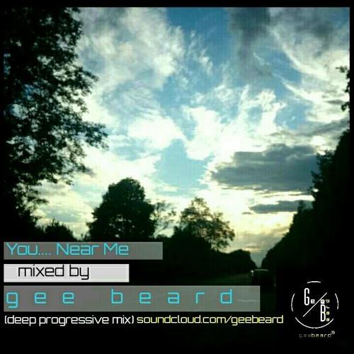 Progressive Near Me >> You Near Me Deep Progressive House Mix By Gee Beard