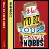 It Had to Be You, By David Nobbs, Read by David Nobbs