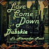Dubskie - Love Come Down Remix Ft. Alexander Mack (Prod. By KidTheWiz)