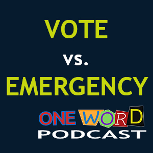 Vote vs. Emergency with Zack - One Word Podcast