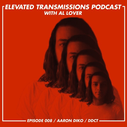 Elevated Transmissions Podcast 008 - Aaron Diko / DDCT