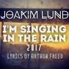 Joakim Lund - Singing in The Rain 2017 - Lyrics by Arthur Freed