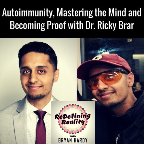 Autoimmunity, Mastering the Mind, and Becoming Proof with Dr. Ricky Brar - Ep. 18