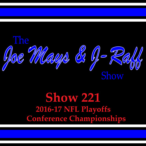 The Joe Mays & J-Raff Show: Episode 221 - 2017 NFL Conference Championships