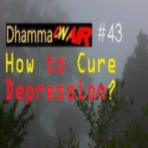 Dhamma on Air #43 Audio: How to Cure Depression?