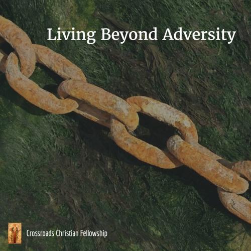 Living Beyond Adversity  Crossroads Christian Fellowship | Bob Hallman