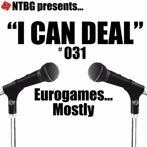 I Can Deal #031: Eurogames... Mostly