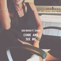 Dan Bravo - Come And See Me (Ft. Svnah)