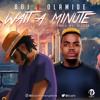 BOJ feat.  OLAMIDE - WAIT A MINUTE