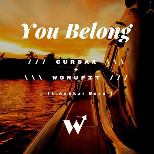 You Belong ///\\\ GURBAX + WonUpIt ft. Ashkai Bora
