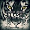 Thomas Gold & BORGEOUS - BEAST (BLVXX '2K17' Bootleg)