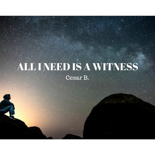 Cesar B. - All I Need Is A Witness (Prod. By Bluntedbeatz)
