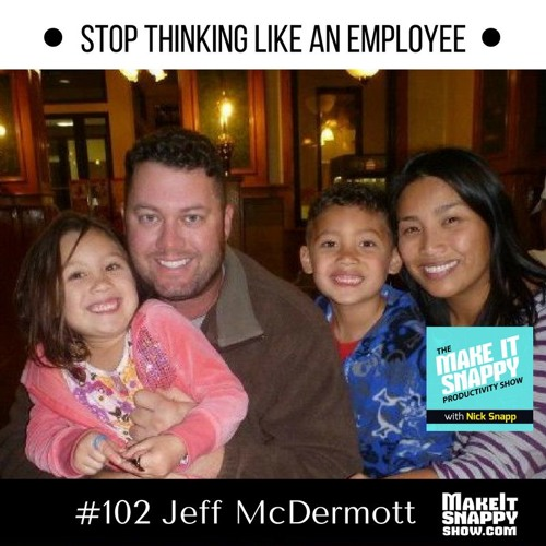 102 - Stop Thinking Like an Employee (with Jeff McDermott)