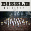Bizzle- Better way pt 2