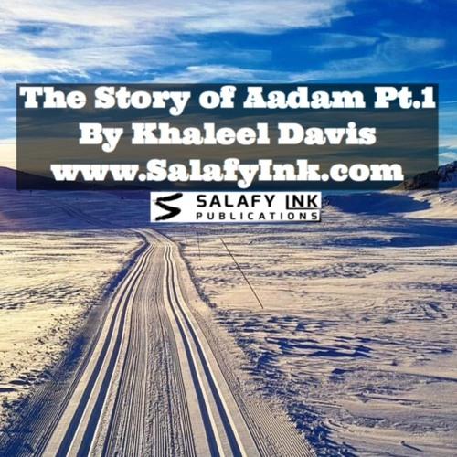 The Story of Aadam ('alaihis salaatu was salaam) Pt1 By Khaleel Davis