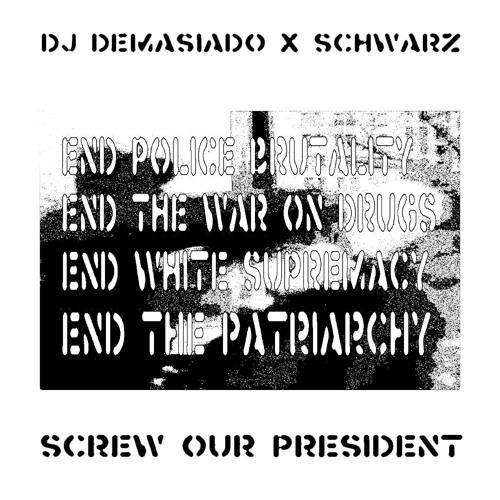 """DJ Demasiado X Schwarz- """"Screw Our President"""""""