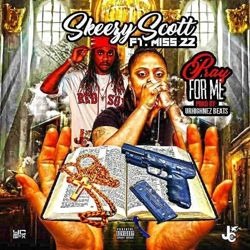 JCE Skeezy Scott - Pray For Me Ft. Miss 22 Prod By UrHighNez Beats