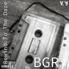 BGR - Rewind To The Daze EP - NOW Avaliable On VAH records.