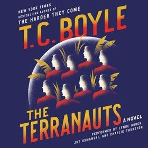 THE TERRANAUTS by T.C. Boyle, read by Lynde Houck, Joy Osmanski and Charlie Thurston