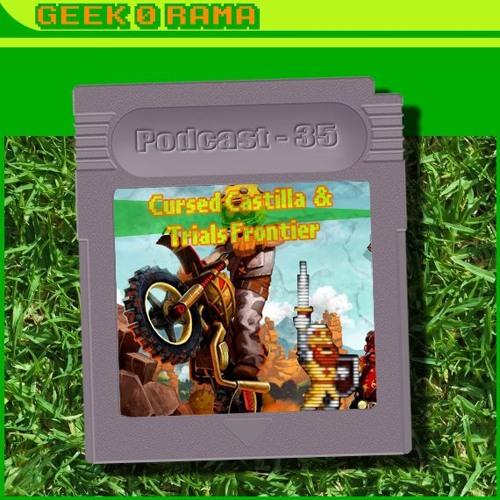 Episode 035 Geek'O'rama - Trials Frontier & Cursed Castilla