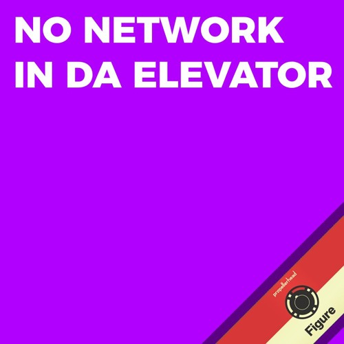 No Network In Da Elevator