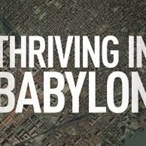 Thriving In Babylon Week 1