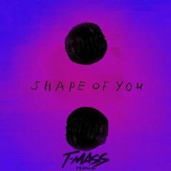 Ed Sheeran - Shape Of You (T-Mass Remix)