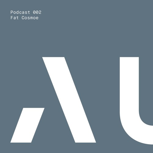 Autum Podcast 002 - Fat Cosmoe