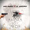 AHORA SOY PEOR OFICIAL - Bad Bunny ❌ Lil Santana Portada del disco