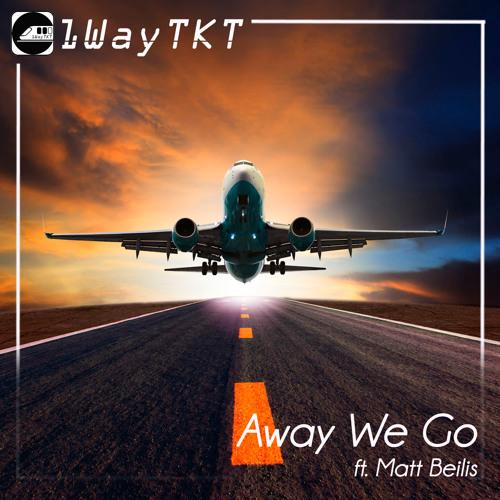 1WayTKT - Away We Go (feat. Matt Beilis)