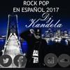 Lo mejor del pop rock en español 2016-2017 mix dj kandela