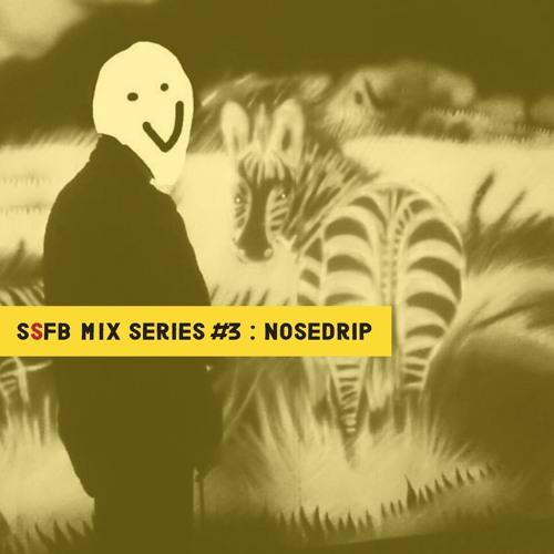 SSFB Mix Series #3: Nosedrip