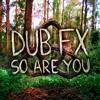 Dub Fx - So are you (LsDirty Bootleg)