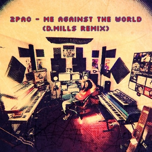 Tupac - Me Against The World (D Mills Remix) by D Mills