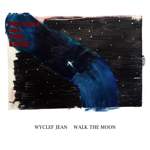 Holding On The Edge - Wyclef Jean Feat. Walk the Moon