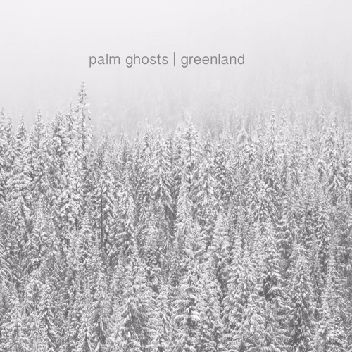 Palm Ghosts - Greenland