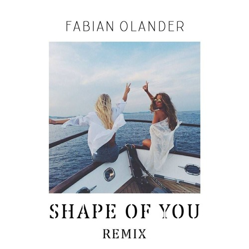 Ed Sheeran - Shape Of You (Fabian Olander Remix)