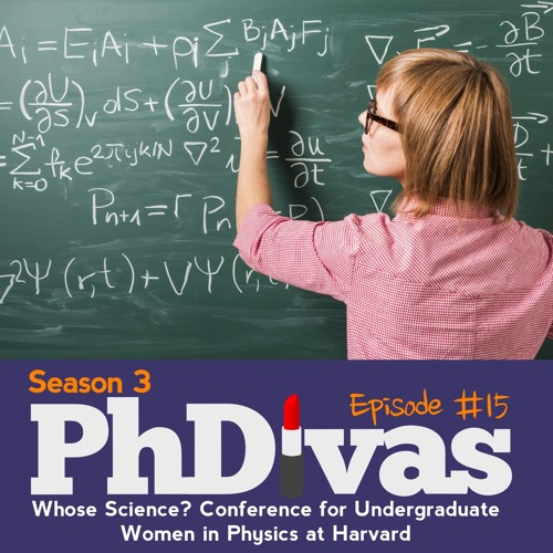S03E15   Whose Science? Conference for Undergraduate Women in