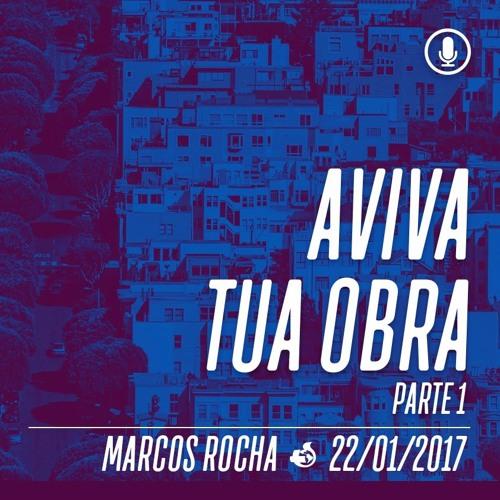 Aviva Tua Obra (Parte 1) - 22/01/2017 - Marcos Rocha