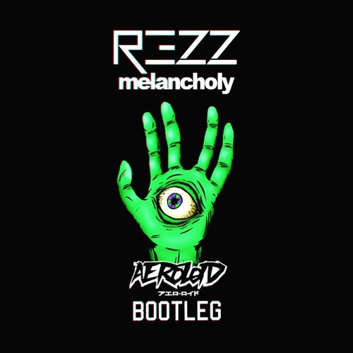 REZZ, Laura Brehm - Melancholy (Aeroloid Bootleg)