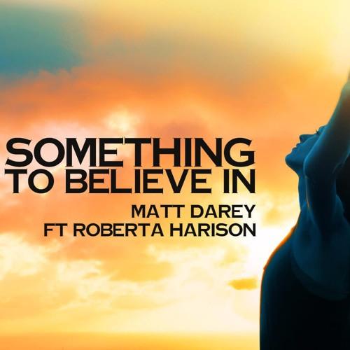 Something To Believe In (Radio Mix) Matt Darey feat. Roberta Harrison [Somn'thing]