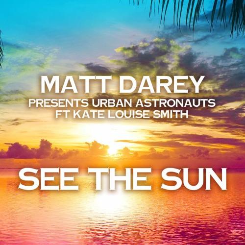 See The Sun (Aurosonic Edit)Matt Darey pres Urban Astronauts ft Kate Louise Smith [Nocturnal Global]