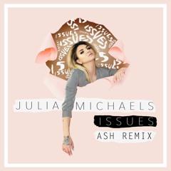 Julia Michaels - Issues (Ash Remix)