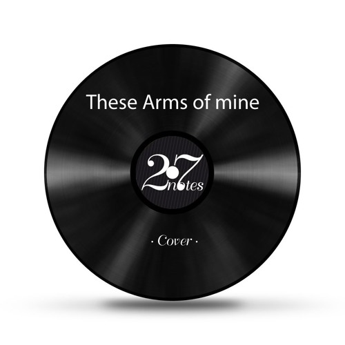 These arms of mine - 27notes - cover
