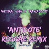 Natural High X Travi$ Scott - Antidote Reggae Remix