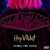 Hey Violet - Guys My Age (Prince Fox Remix)