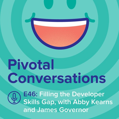 Filling the Developer Skills Gap, with Abby Kearns and James Governor (Ep. 46)