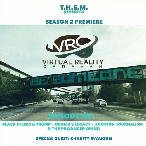 T.H.E.M. -  Episode XVI- VRC - Trump's Negroes - Obama's Legacy - Houston Journalism & more